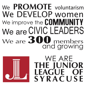 We promote voluntarism; we develop women; we improve the community; we are civic leaders; we are 300 members are growing. We are the Junior League of Syracuse.